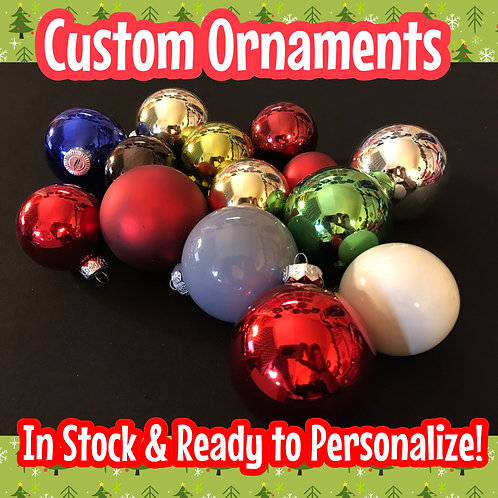 Custom Ornaments - In Stock & Ready to Personalize!