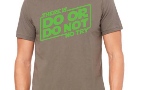 Do or Do Not, There is No Try Shirt - Colors as shown