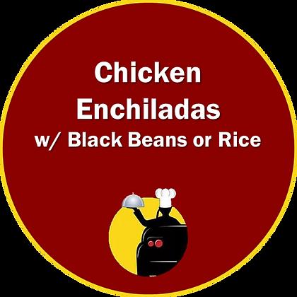 Chicken Enchiladas w/ Black Beans or Rice