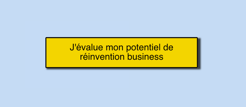 Evaluez votre potentiel de réinvention business