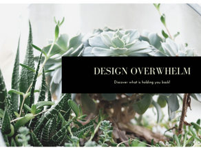 Are You Suffering From Design Overwhelm?