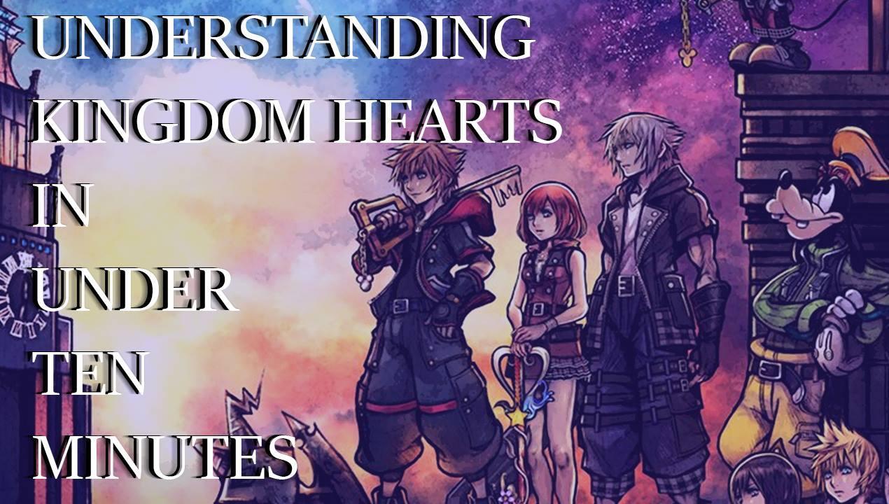 Understanding the Kingdom Hearts Series - In Under Ten Minutes
