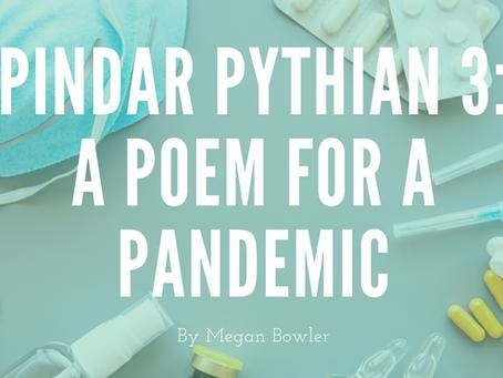 Pindar Pythian 3: A Poem for a Pandemic - by Megan Bowler