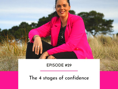 EPISODE #29 -  The 4 stages of confidence
