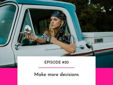 EPISODE #20 - Make more decisions