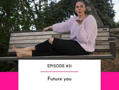 EPISODE #31 -  Future you