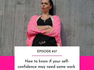 EPISODE #37 - How to know if your self-confidence may need some work