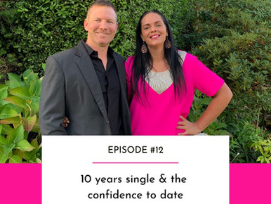 EPISODE #12 - 10 Years single & the confidence to date