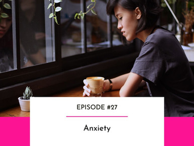 EPISODE #27 -  Anxiety