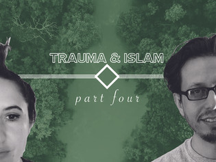 Trauma & Islam IV: Restoration