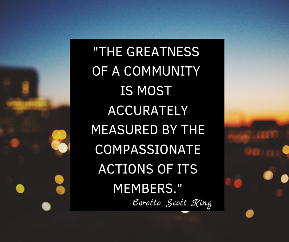 The greatness of a community is most accurately measured by the compassionate actions of its members (1)