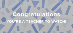 Congrats to a Teacher to Watch!