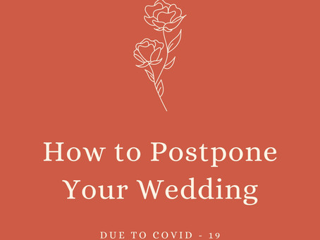 How to Postpone Your Wedding (due to COVID - 19)