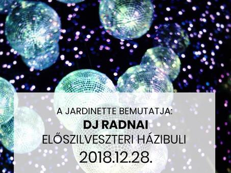 A Jardinette bemutatja: DJ Radnai Előszilveszteri házibuli december 28-án!