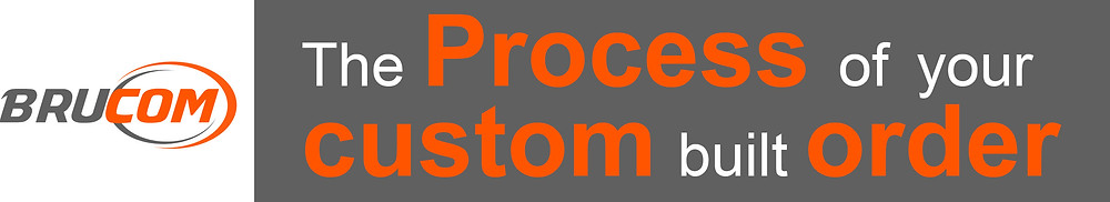The process of your custom built order