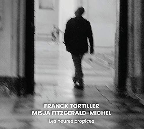 Franck Tortiller & Misja Fitzgerald-Michel Les heures propices