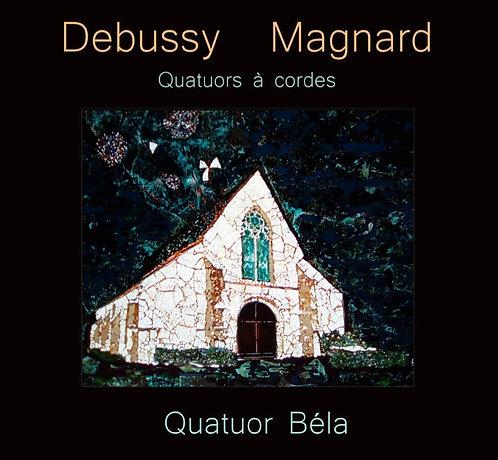 Debussy-Magnard Quatuors à cordes Quatuor Bela