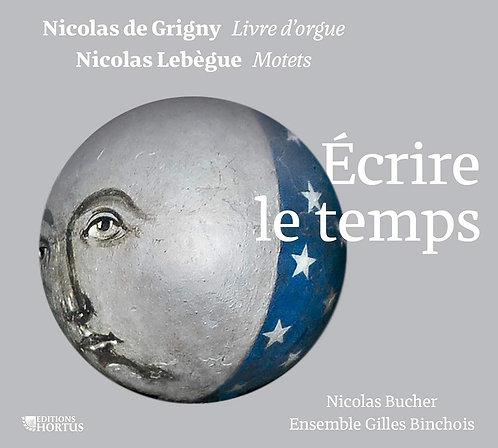 Ecrire le Temps Nicolas de Grigny-Nicolas Lebègue Nicolas Bucher/Ensemble Bincho