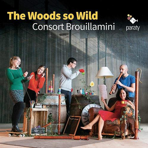 CONSORT BROUILLAMINI THE WOODS SO WILD
