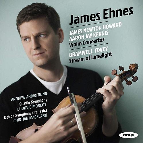 James Ehnes violon Concertos  Aaron Jay kernis/James Newton Howard Bramwell Tove