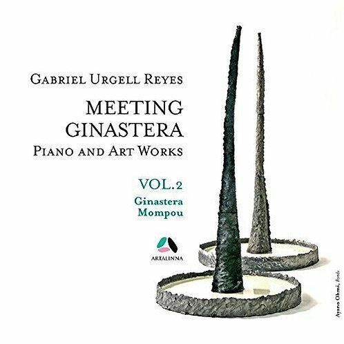 Gabriel Urgell Reyes Meeting Ginastera Piano and Art Works Vol2