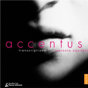 Accentus Laurence Equilbey Transcriptions vol1