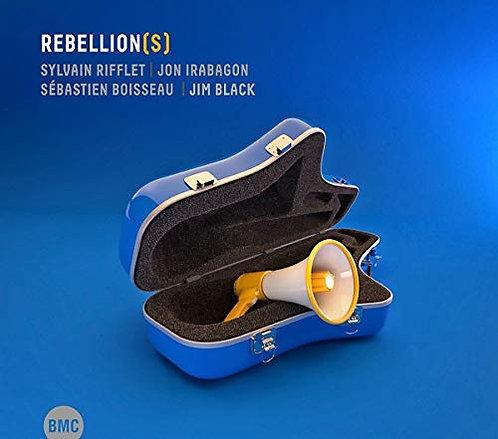 Rebellion(s) Sylvain Rifflet Jon Irabagon Sébastien Boisseau jim Black