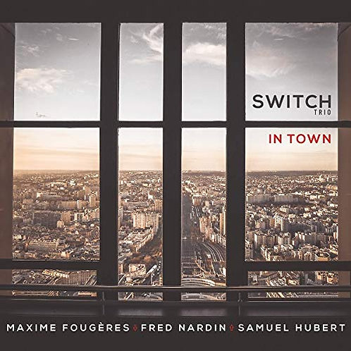 Switch Trio in Town Maxime Fougères Fred Nardin