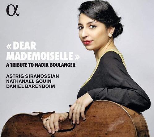 Dear Mademoiselle A tribute to Nadia Boulanger Astrig Siranossian Nathanaël Goui