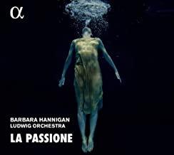 Barbara HANNIGAN: La Passione Ludwig Orchestra