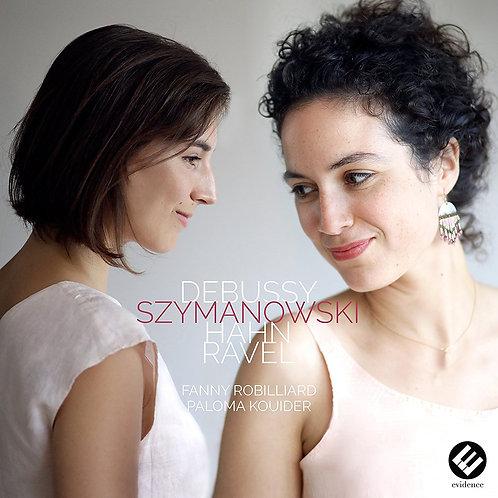 Fanny Robillard-Paloma Kouider Debussy/Szymanowsky/Hahn/Ravel