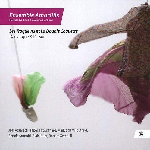 Ensemble Amarillis les Troqueurs et la double Coquette Dauvergne & Pesson