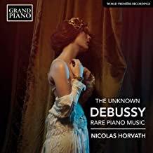 THE UNKNOWN Debussy Rare piano music Nicolas Horvath