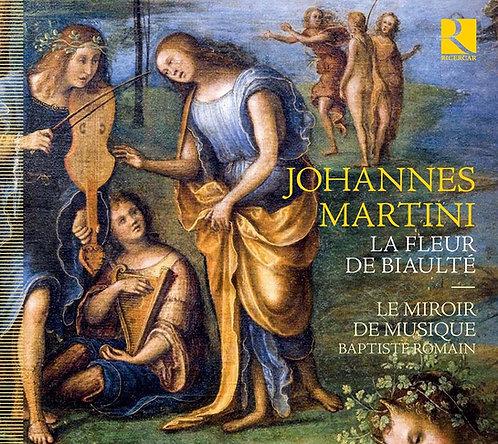 Johannes Martini La Fleur de Biaulté Le Miroir de Musique Baptiste Romain