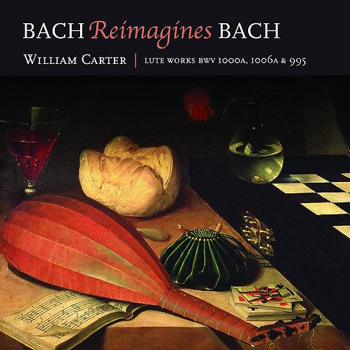 Bach  Reimagines Bach William Carter