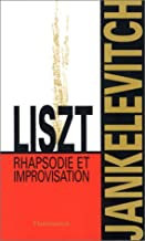Liszt jankelevitch Rhapsodie et improvisation