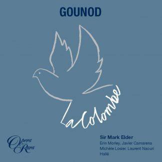Gounod la Colombe Sir Mark Elder/ Erin Morley/Javier Camarena/Michèle Losier