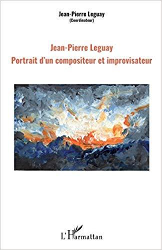 Jean-Pierre Leguay Portrait d'un compositeur et Improvisateur Livre