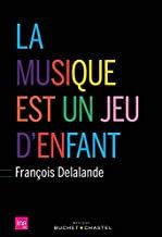 La Musique est un jeu d'Enfant François Delalande