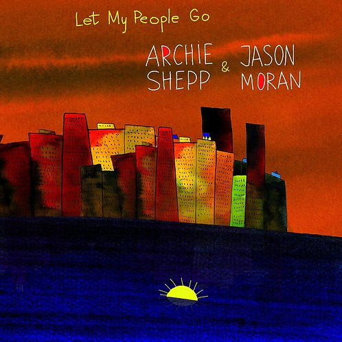 Archie SHEPP - Jason MORAN -  LET MY PEOPLE GO