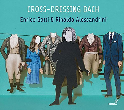 Cross-Dressing Bach Enrico Gatti Rinaldo Alessandrini