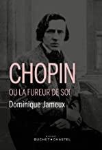 Chopin ou la fureur de soi Dominique Jameux