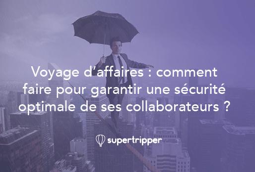 Garantir la sécurité de ses employés en voyage d'affaires, comment faire ?