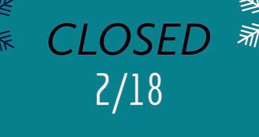 CLOSED 2/18