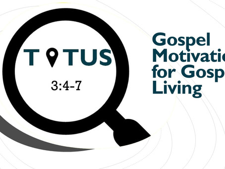 Gospel Motivations for Gospel Living