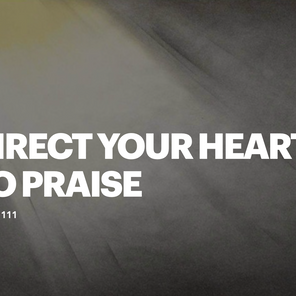 Direct Your Heart to Praise