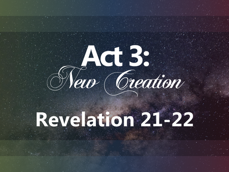 Act 3: New Creation
