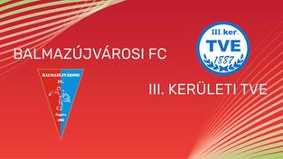 Beharangozó MOL Magyar Kupa  BALMAZÚJVÁROSI FC - III. KERÜLETI TVE