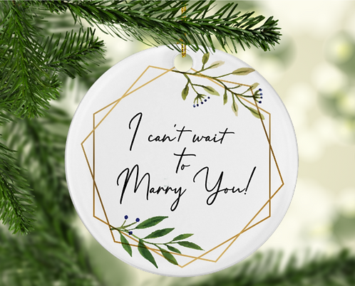 """""""I can't wait to marry you"""" Ornament"""