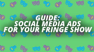 A Guide: Running Social Ads For Your Fringe Show
